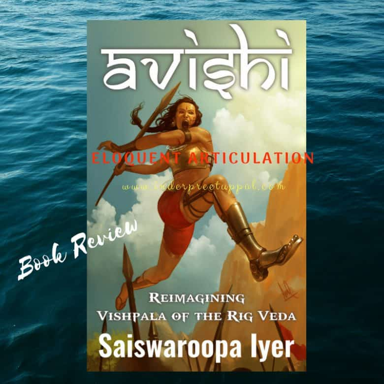 Avishi: Vishpala of Rig Veda Reimagined